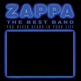 Frank Zappa (1940-1993) - The Best Band You Never Heard In Your Life